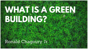 What Is A Green Building Ronald Chagoury Jr